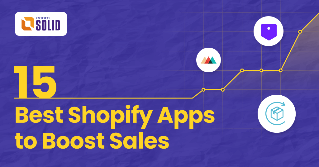 best shopify apps, 15 shopify apps to boost sales, ecomsolid